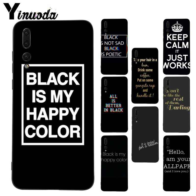 Yinuoda BLACK IS MY HAPPY COLOR Coque Phone case for Huawei P20 Lite P10 Plus Mate9 10 Mate10 Lite P20 Pro Honor10 View10