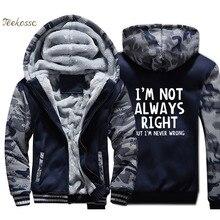 Im Not Always Right But Never Wrong Hoodies Men Funny Attitude Sweatshirts Coats Winter Thick Fleece Warm Zipper Jackets