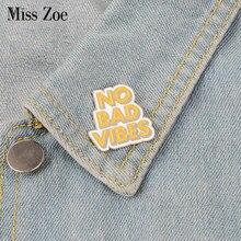 6e595e25c NO BAD VIBES esmalte Pin cita insignia broche solapa pin Denim Jeans camisa  bolsa Cool joyería navidad regalo para amigos mujere.