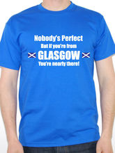NOBODYS PERFECT BUT IF YOURE FROM GLASGOW - Scotland / UK Themed Mens T-Shirt New  Tee Unisex Funny freeshipping