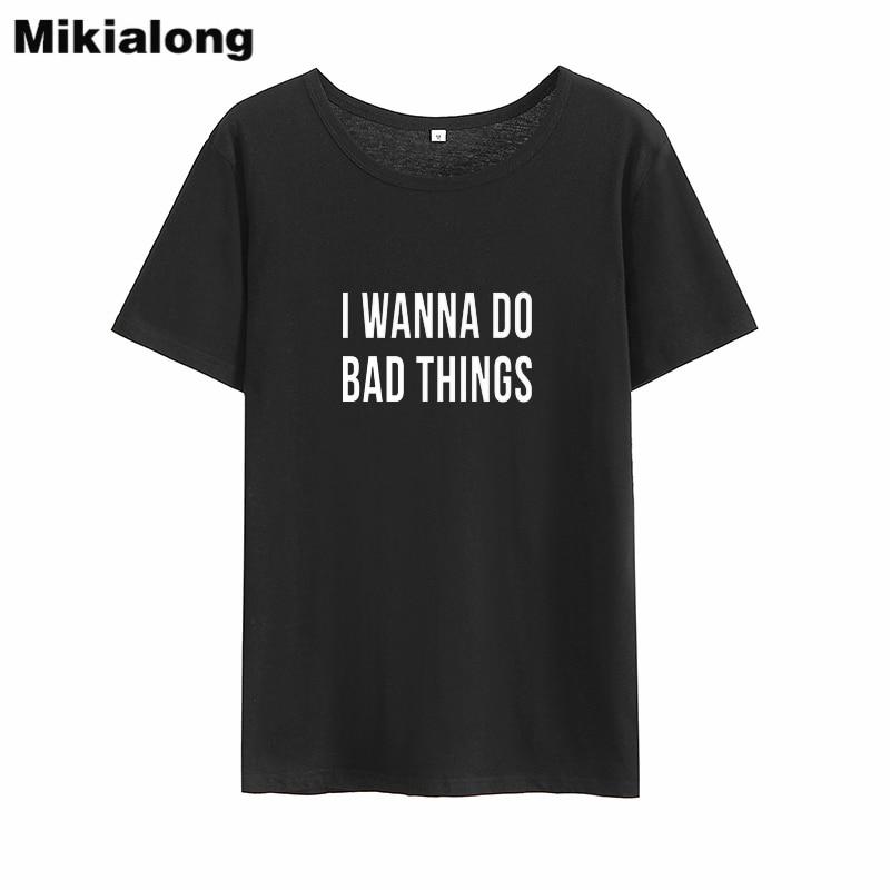 Mikialong I Wanna Do Bad Thing Funny T Shirts Women 2018 Short Sleeve Loose Cotton Camiseta Feminina Black White Women Tshirt