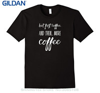 GILDAN T Shits Printing Short Sleeve Casual O Neck Cotton Funny Tee But First Coffee And