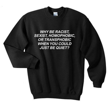 Skuggnas Why Be Racist Sexist Homophobic Transphobic When You Can Just Be Quiet Sweatshirt Casual Tumblr grunge Cotton Hoodies why be happy when you could be normal