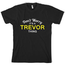 Dont Worry Its a TREVOR Thing! - Mens T-Shirt Family Custom Name Short Sleeves O-Neck T Shirt Tops Tshirt Homme