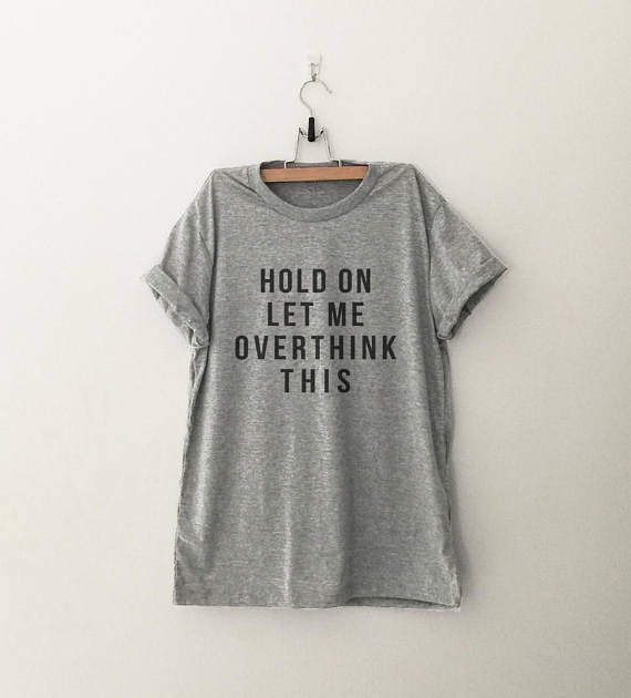HOLD ON LET ME OVERTHINK THIS T-shirt unisex cotton tees 90s fashion women tops quote shirt grunge aesthetic slogan goth t shirt