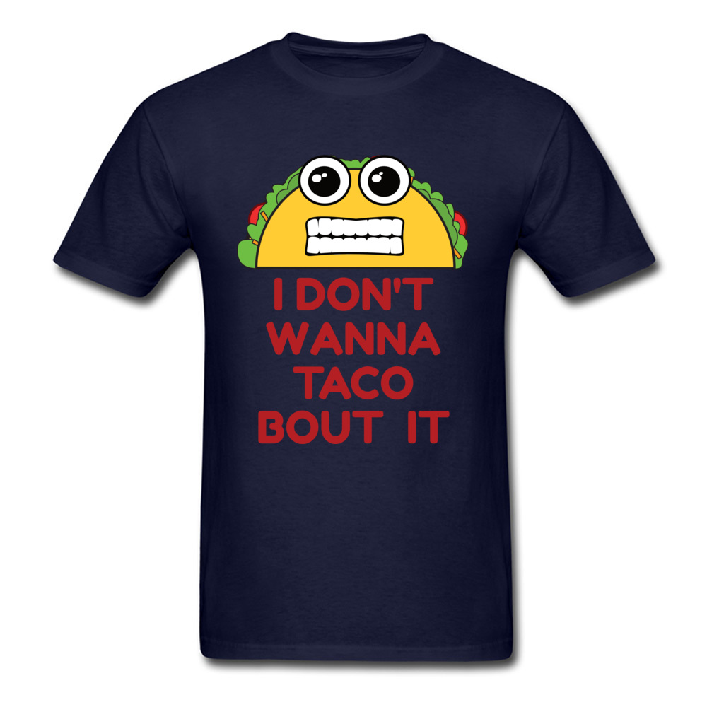 Design All Cotton Man Short Sleeve Tops T Shirt Family Lovers Day T Shirt Simple Style Sweatshirts Latest Crew Neck I Dont Wanna Taco Bout It navy