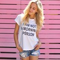 H218 Fashion Streetstyle Women T shirt Funny I AM NOT A MORNING PERSON T-shirt White Top Tees