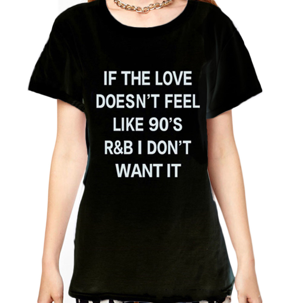 If the love doesn't feel like 90s R&B I don't want it Letter Print black or White Tee Shirts Casual Short Sleeve T-shirt