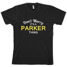 Don't Worry It's a PARKER Thing! - Mens T-Shirt - Family - Custom Name Print T Shirt Mens Short Sleeve Hot Tops Tshirt Homme t shirt paul parker t shirt