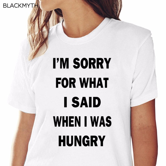 59ffb745c BLACKMYTH I'M SORRY FOR WHAT I SAID WHEN I WAS HUNGRY Letters Printed Women