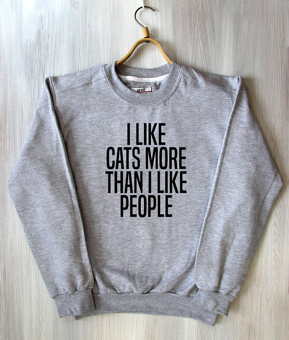 I Like Cats More Than I Like People Top Attitude Best Friend Cat Slogan Animal Lover Tumblr Sweatshirt cat lover top drop ship