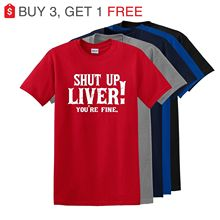 Shut Up Liver You're Fine Funny T Shirt Alcohol Drinking Party Tee -up to 5x Harajuku Tops Fashion Classic Unique free shipping стоимость