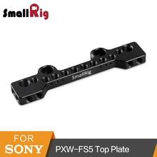 SmallRig FS5 Camcorder Top Placa de Queijo Prato De Montagem Para Sony PXW-FS5 Placa Superior (Single)-1823