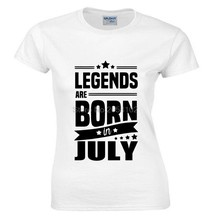 d4271a1ae Legends Are Born In July Funny Birthday Dad Gift Fashion Women T Shirt Cool  Tops Cotton O-Neck Short Sleeve Tees