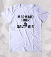Mermaid hair salty air tshirt Tumblr T-shirt funny words tee-B116