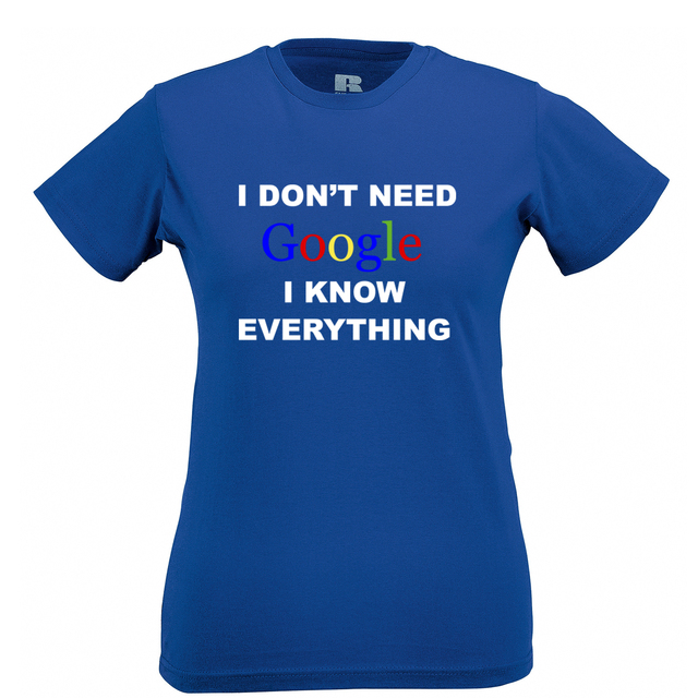 8e5c3fe9e5 I Don't Need Google T shirt I know Everything Mens Small - 2XL Cool T shirt  inspired by Google. 100% cotton Brand New T shirt