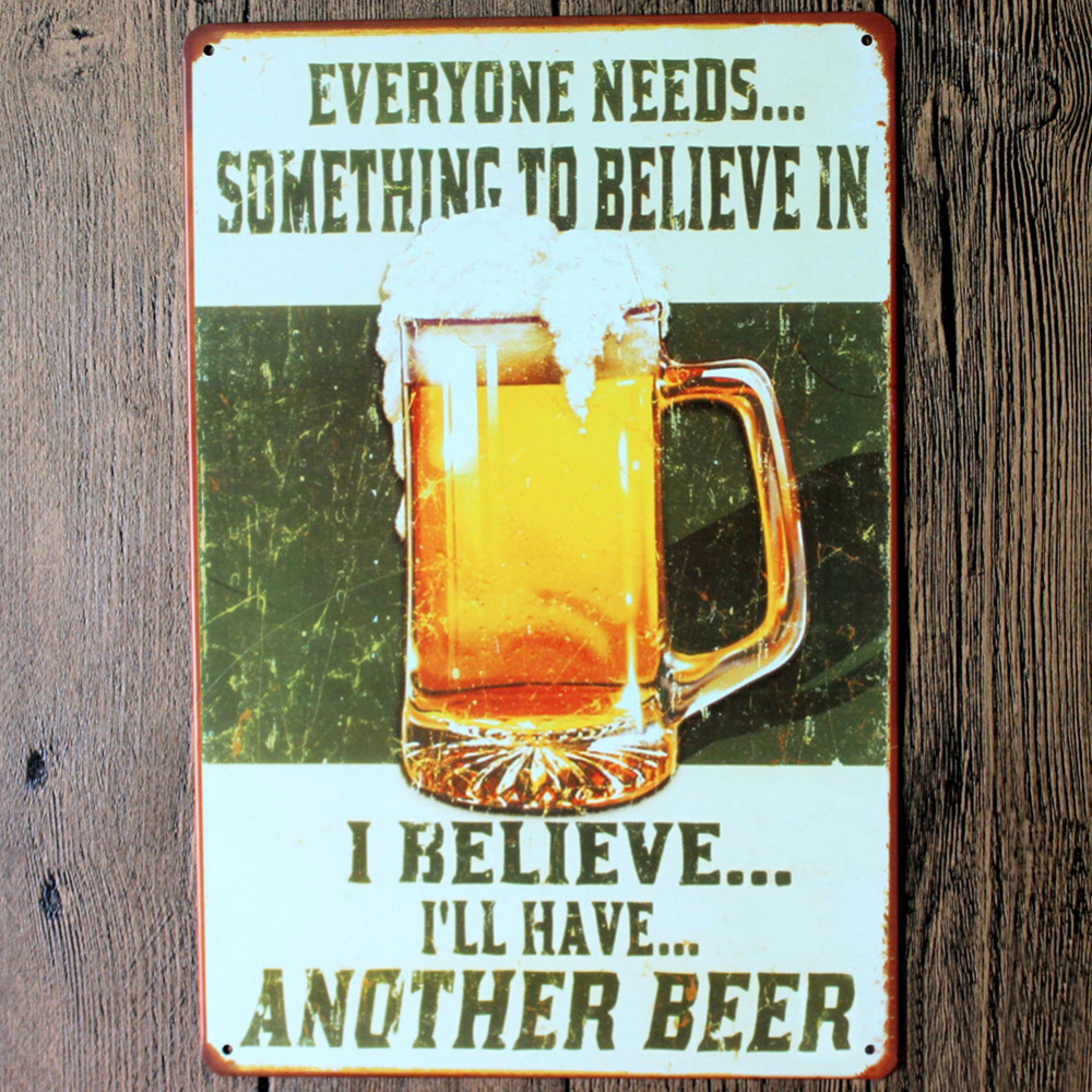 Everyone Needs Something To Bileve In I Have I Will Bileve Another Beerwall Poster Vintage Metal Painting Shop Home Decorations