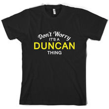 Dont Worry Its a DUNCAN Thing! - Mens T-Shirt Family Custom Name Sleeve Hot Print T Shirt Short Tops
