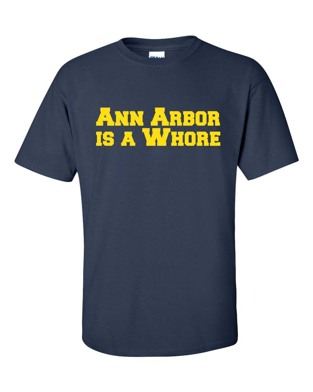 ANN ARBOR is a WHORE Michigan Ohio Funny College Men/'s Tee Shirt 551