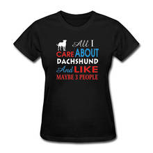 Adult T Shirt Cotton All I Care About Dachshund And Like Maybe O-Neck Women Short Graphic Shirts