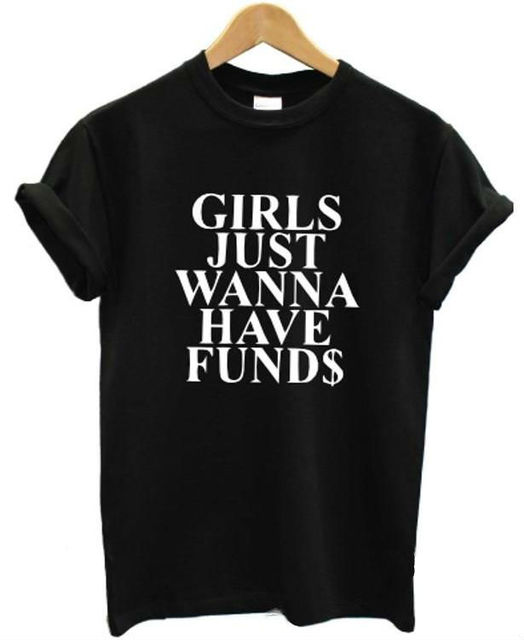 16c4cd3af GIRLS JUST WANNA HAVE FUND $ Letters Print Women T shirt Casual Cotton  Hipster Shirt For Lady Funny Top Tee Black White B-21