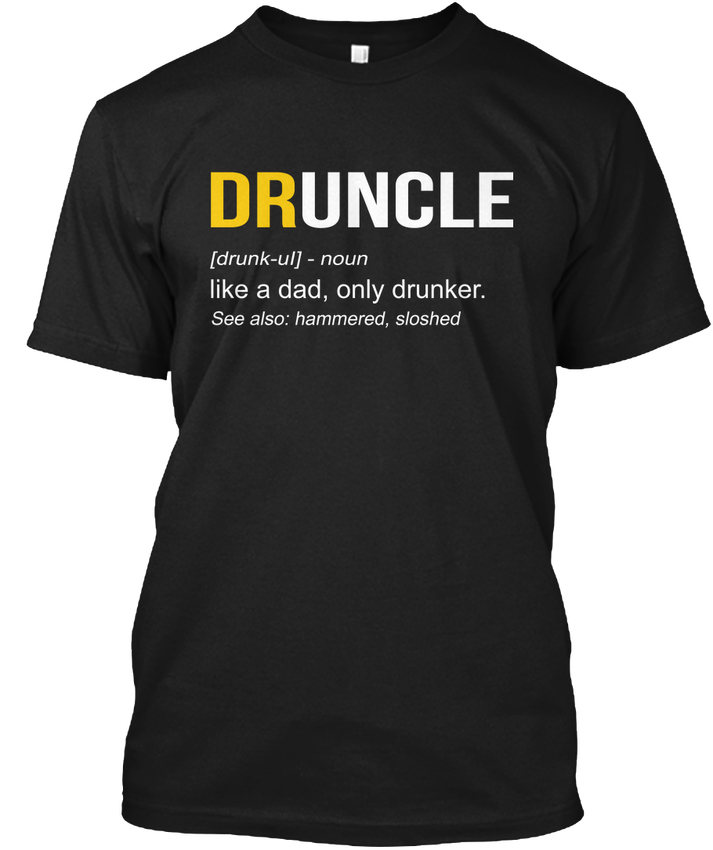 100% Wahr Druncle Betrunken Onkel Lustige-[betrunken-ul] Wie Ein Vater, Tagless T T-shirt