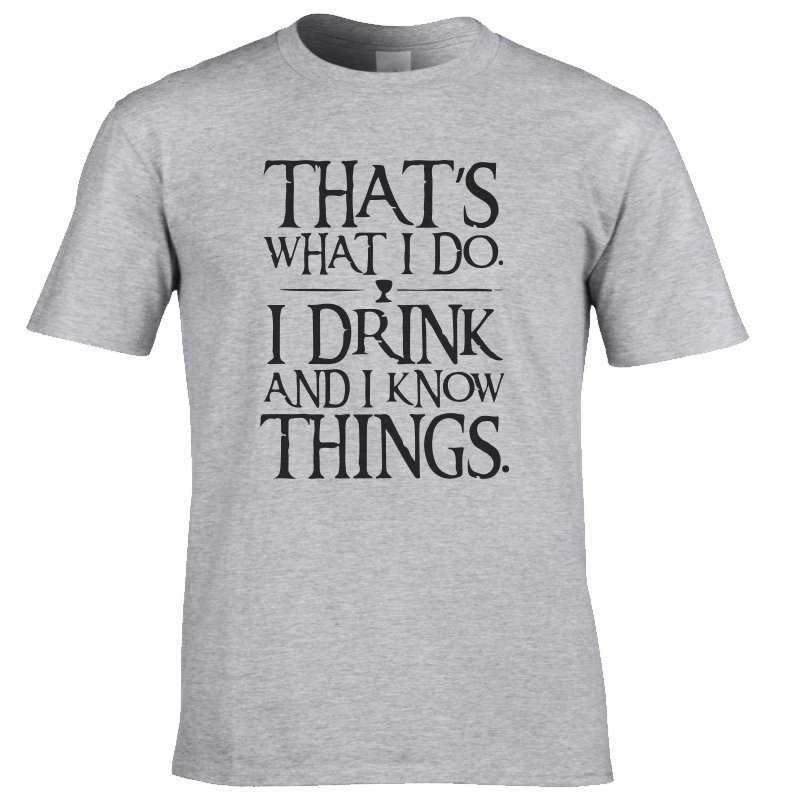 2017 cotton I drink and i know things printed men T-shirt Short sleeve game of thrones men t shirt casual men's tshirt