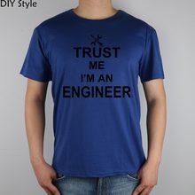 TRUST ME OI AM AN ENGINEER T-shirt Top Lycra Cotton Men T shirt New Design High Quality Digital Inkjet Printing