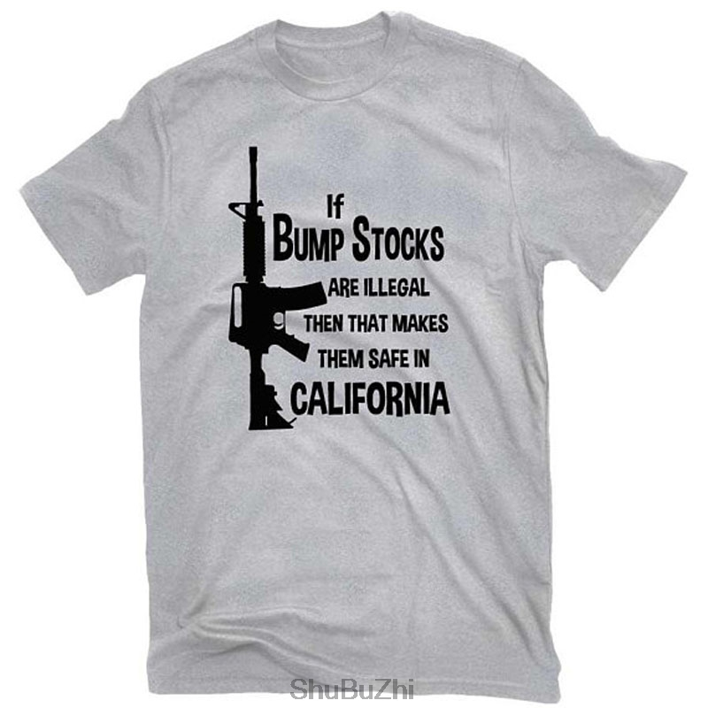 If Bump Stocks Are Illegal Then That Makes Them Safe In California Funny Pro Gun AR-15 T-shirt fashion cool men t shirt summer
