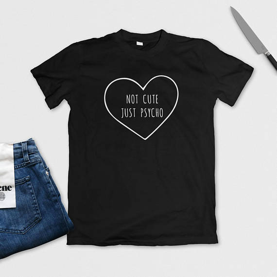 7c0120e30 Not Cute Just Psycho Graphic T-Shirt Casual Style Hear Tee Aesthetic Black  or Gray Ladies Tops Outfits Unisex Clothing shirt