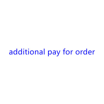 Additional Pay on Your Order, Can be Ordered after Communication