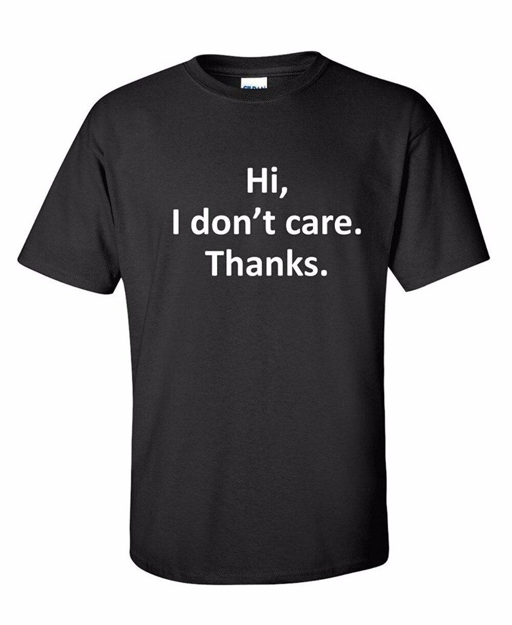 Привет, я не заботятся. Спасибо. Мужская мода сарказм Прохладный подарок утверждал очень смешно с принтом короткий рукав футболки