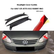 1 пара фар автомобиля крышка веки фары брови для Volkswagen GOLF GTI MK5 JETTA R32 кролик 2006-2009