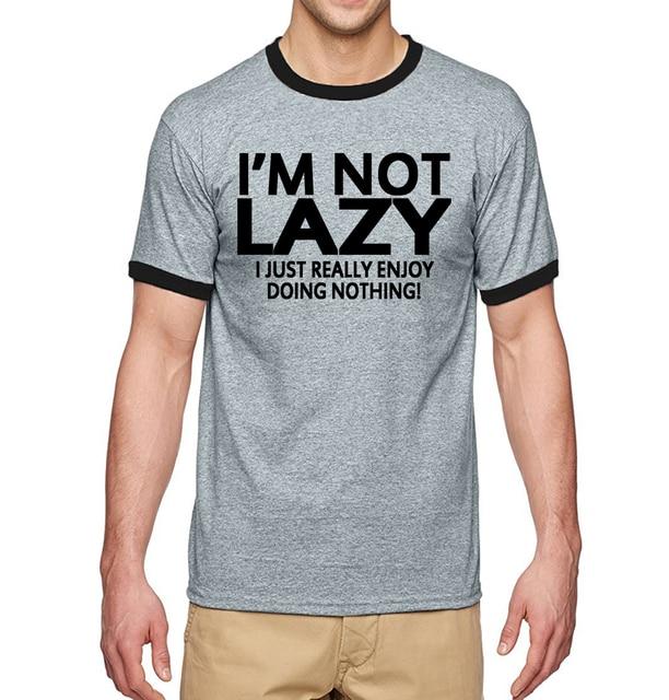 7ddd3f1ee Funny Attitude I'm Not Lazy-I Just Enjoy Doing Nothing ! Letters Printed T  Shirts Men 2017 Summer 100% Cotton Ringer T-Shirt Men