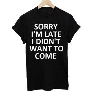 Désolé Je la35 T shirts Pas Nouvelle Ne Black Pcs Chemises Femmes Voulais T La35 Sapin Marque White Shirts Venir Coton La31 Suis Imprimé Retard 10 Lettres En Tee XqFZY