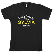 Don't Worry It's a SYLVIA Thing! - Mens T-Shirt - Family - Custom Name Print T Shirt Mens Short Sleeve Hot Tops Tshirt Homme don t worry it s a wilkinson thing mens t shirt family custom name print t shirt mens short sleeve hot tops tshirt homme