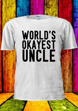 Worlds Okayest Uncle T-shirt Vest  Top Men Women Unisex 2269 New T Shirts Funny Tops Tee free shipping