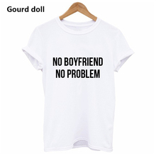NO BOYFRIEND NO PROBLEM Letter Women Unisex O Neck T Shirts Printing Fashion Tops Tee Black Harajuku Short Sleeve T-shirts women
