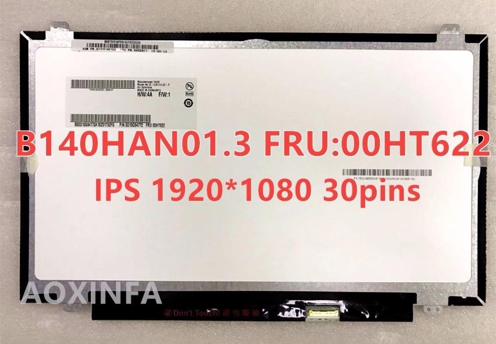 New original B140HAN01.3 FRU 00HT622 For Lenovo special IPS screen FHD 1920 * 1080 EDP 30 pin new original b140han01 3 fru 00ht622 for lenovo special ips screen fhd 1920 1080 edp 30 pin