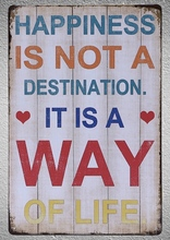 1 pc Happiness Life quotes destination its a Way of life shop Tin Plates Signs wall plaques Decoration Dropshipping Poster metal