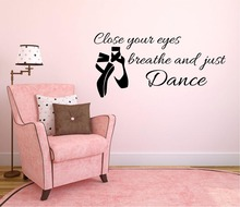 Ballet Shoes Wall Decal Quotes Close Your Eyes Breathe And Just Dance Wall Stickers For Kids Rooms Girls Vinyl Art Mural SYY998 материнская плата asus rog strix b550 e gaming socket am4 amd b550 4xddr4 2xpci e 16x 2xpci e 1x 6 atx retail