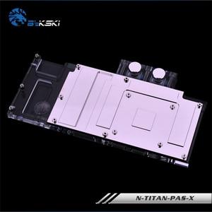 Image 4 - Bykski N TITAN PAS X غطاء كامل بطاقة جرافيكس كتلة تبريد المياه ل NewFounder GTX Titan X Pascal ، GTX1080Ti/1080/1070 ، M6000