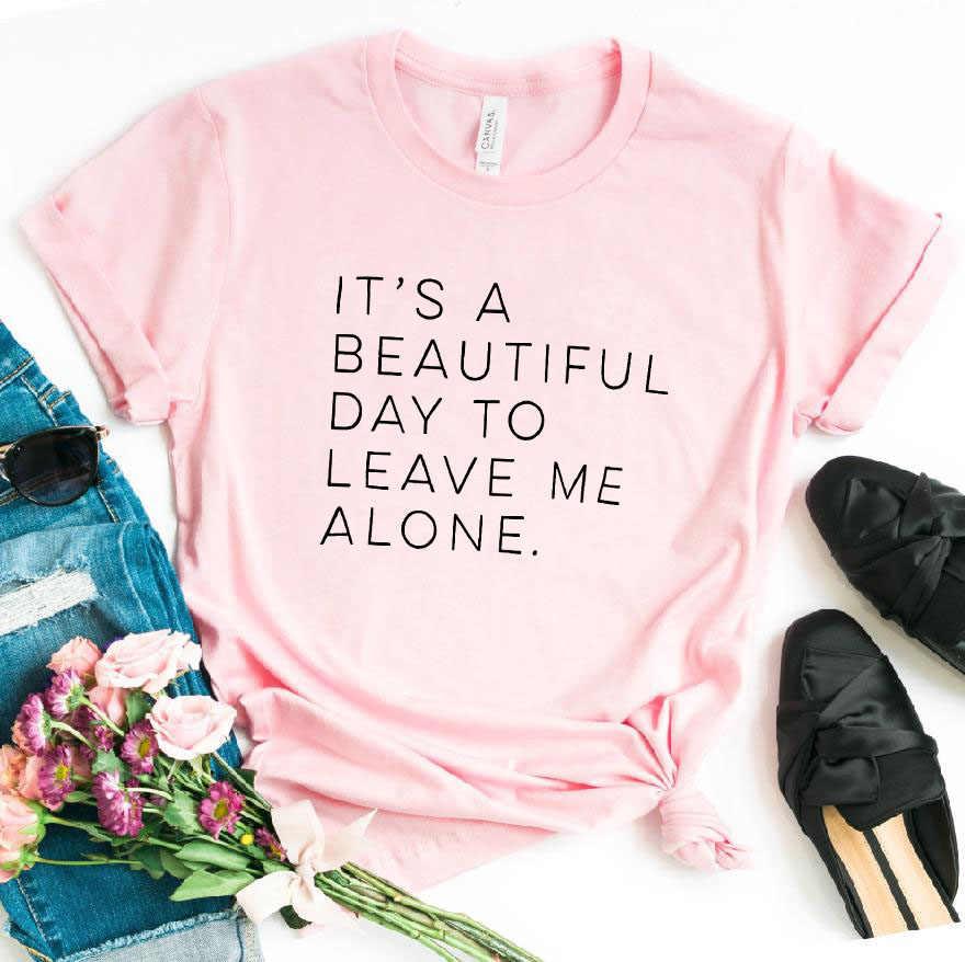 זה יפה יום כדי להשאיר אותי לבד נשים חולצת טי כותנה מקרית מצחיק t חולצה עבור גברת יונג ילדה למעלה טי Hipster Tumblr S-156