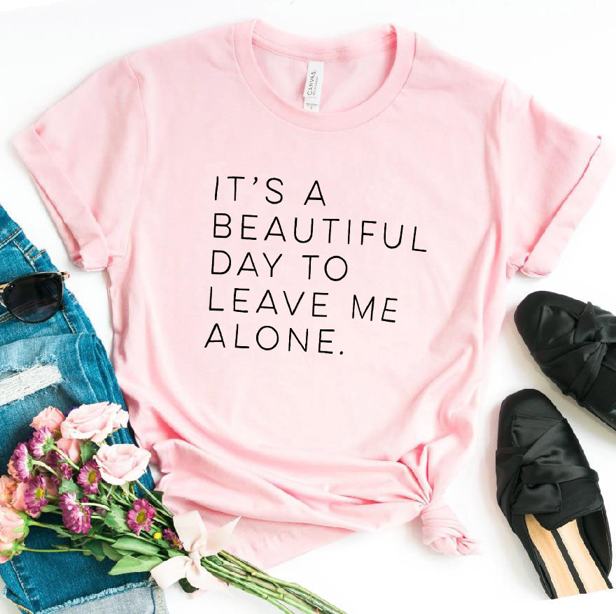 It's a beautiful day to leave me alone Women tshirt Cotton Casual Funny t shirt For Lady Yong Girl Top Tee Hipster Tumblr S-156 1