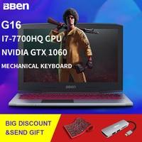 BBEN G16 15,6 Win10 игровой ноутбук 1920*1080 ips Intel I7 7700HQ озеро Каби NVIDIA GTX1060 DDR5 8 г/ 16 г памяти нет SSD HDD WI FI