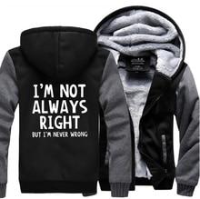 Funny Hoodies Sweatshirts Men  Im Not Always Right-But Never Wrong Casual Jacket 2019 Winter Fleece Thicken Coat