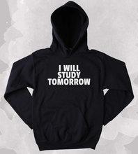 Lazy Student Sweatshirt I Will Study Tomorrow Slogan Graduation Gift Clothing Tumblr Hoodie-Z148