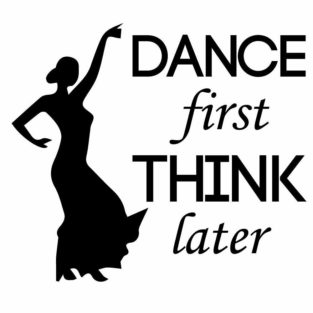 Inspirational Sports Quotes Dance First Think Later Inspirational Sports Quotes Wall Sticker