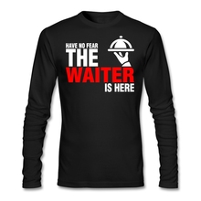 Plus Size Have No Fear The Waiter Is Here Men Male Base Shirt Geek White Long Sleeve Custom Couple Shirts