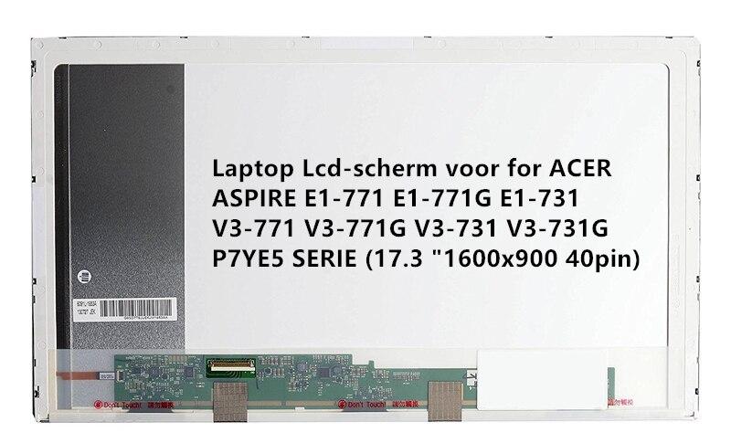Laptop Lcd-scherm voor for ACER ASPIRE E1-771 E1-771G E1-731 V3-771 V3-771G V3-731 V3-731G P7YE5 SERIE (17.3 1600x900 40pin) jigu 7750g new laptop battery for acer aspire v3 v3 471g v3 551g v3 571g v3 771g e1 e1 421 e1 431 e1 471 e1 531 e1 571 series